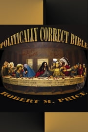 The Politically Correct Bible ebook by Robert M. Price