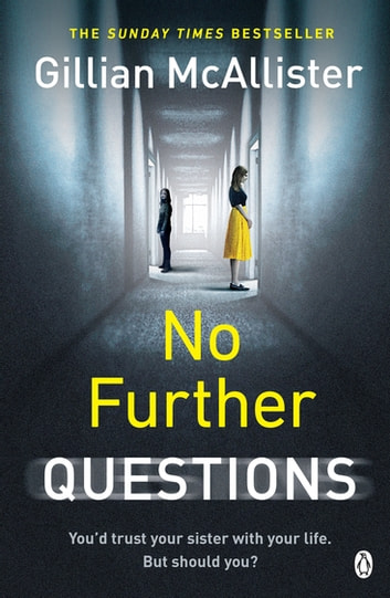 No Further Questions - You'd trust your sister with your life. But should you? The compulsive thriller from the Sunday Times bestselling author ebook by Gillian McAllister