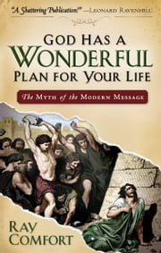 God Has a Wonderful Plan for Your Life - The Myth of the Modern Message ebook by Ray Comfort
