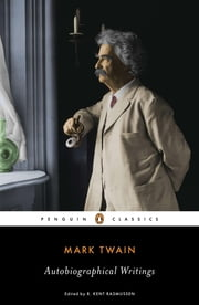 Autobiographical Writings ebook by Mark Twain,R. Kent Rasmussen,R. Kent Rasmussen
