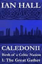 Caledonii: Birth of a Nation. (Part One: The Great Gather) ebook by Ian Hall
