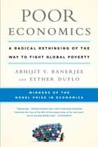 Poor Economics - A Radical Rethinking of the Way to Fight Global Poverty ebook by