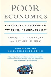 Poor Economics - A Radical Rethinking of the Way to Fight Global Poverty eBook by Abhijit Banerjee, Esther Duflo