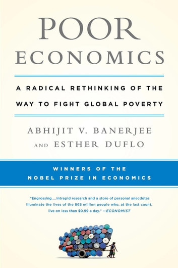 Poor Economics - A Radical Rethinking of the Way to Fight Global Poverty ebook by Esther Duflo,Abhijit V. Banerjee
