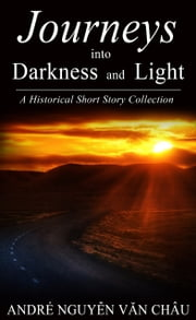 Journeys into Darkness and Light ebook by Andre Nguyen Van Chau