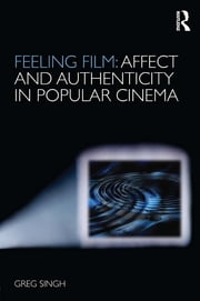 Feeling Film: Affect and Authenticity in Popular Cinema ebook by Greg Singh