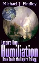 Empire 1: Humiliation ebook by Michael J. Findley