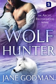 Wolf Hunter - A Shifter Romance (Arctic Brotherhood, Book 5) ebook by Jane Godman