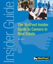 The WetFeet Insider Guide to Careers in Real Estate, 2004 edition ebook by WetFeet