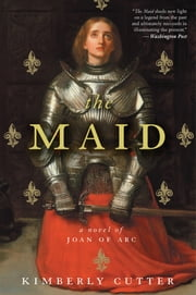 The Maid - A Novel of Joan of Arc ebook by Kimberly Cutter