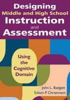 Designing Middle and High School Instruction and Assessment ebook by John L. Badgett,Edwin P. Christmann