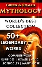Greek and Roman Mythology - World's Best Collection - 50+ Legendary Works – Complete Works of Euripides, Homer, Ovid, Sophocles and Many More ebook by Homer, Ovid, Hesiod,...