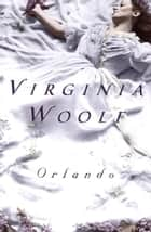 Orlando - A Biography ebook by Virginia Woolf