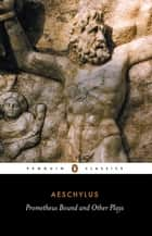 Prometheus Bound and Other Plays ebook by Aeschylus