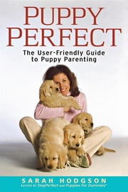 PuppyPerfect - The user-friendly guide to puppy parenting ebook by Sarah Hodgson