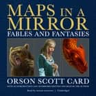 Maps in a Mirror - Fables and Fantasies audiobook by Orson Scott Card, Orson Scott Card, Gabrielle de Cuir,...