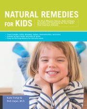 Natural Remedies for Kids - The Most Effective Natural, Make-at-Home Remedies and Treatments for Your Child's Most Common Ailments * Treat coughs, colds, allergies, rashes, stomachaches, and more * Simple recipes made naturally at home * Easy-to-find ingredients ebook by Kate Tietje,Bob Zajac