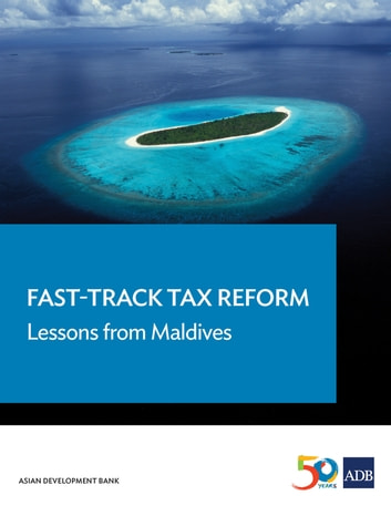 Fast-Track Tax Reform - Lessons from the Maldives eBook by Asian Development Bank