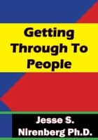 Getting Through To People ebook by Jesse S. Nirenberg Ph.D.