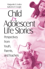 Child and Adolescent Life Stories - Perspectives from Youth, Parents, and Teachers ebook by Dr. Katherine H. Voegtle,Dr. Marguerite G. Lodico