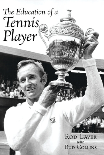 The Education of a Tennis Player ebook by Rod Laver,Bud Collins