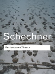 Performance Theory ebook by Richard Schechner