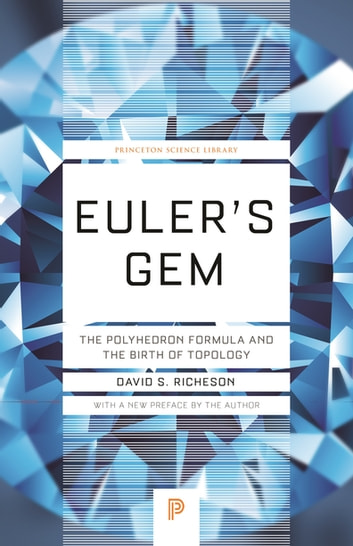 Euler's Gem - The Polyhedron Formula and the Birth of Topology ebook by David S. Richeson,David S. Richeson
