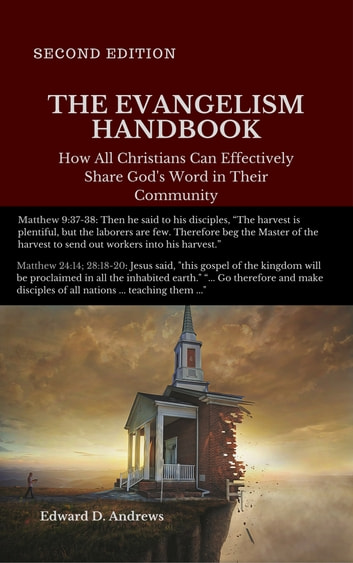 THE EVANGELISM HANDBOOK - How All Christians Can Effectively Share God's Word in Their Community, [Second Edition] ebook by Edward D. Andrews