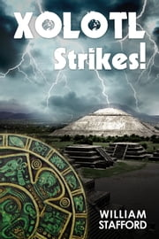 Xolotl Strikes! - A Hector Mortlake Adventure ebook by William Stafford