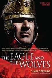The Eagle and the Wolves - A Novel of the Roman Army ebook by Simon Scarrow