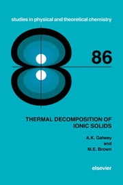Thermal Decomposition of Ionic Solids: Chemical Properties and Reactivities of Ionic Crystalline Phases ebook by Galwey, A.K.