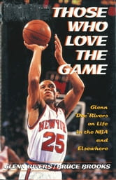 "Those Who Love the Game - Glenn ""Doc"" Rivers on Life in the NBA and Elsewhere ebook by Glenn Rivers"