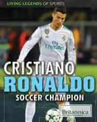 Cristiano Ronaldo ebook by Jason Porterfield, Britannica Educational Publishing