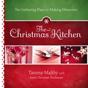 The Christmas Kitchen - The Gathering Place for Making Memories ebook by Tammy Maltby,Anne Christian Buchanan