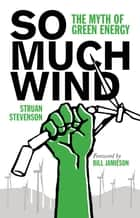 So Much Wind - The Myth of Green Energy ebook by Struan Stevenson