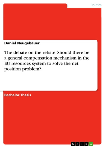 The debate on the rebate: Should there be a general compensation mechanism in the EU resources system to solve the net position problem? ebook by Daniel Neugebauer