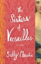 The Sisters of Versailles ebook by Sally Christie