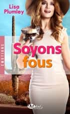 Soyons fous ebook by Lisa Plumley, Mélanie Rouger