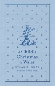 A Child's Christmas in Wales eBook by Dylan Thomas, Peter Bailey