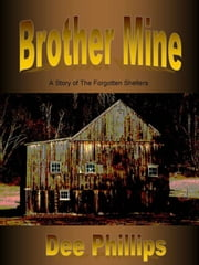 Brother Mine: #2 in The Forgotten Shelters Series ebook by Dee Phillips