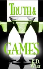 Truth and Games: A Friendly MMF Ménage Tale ebook by K.D. West