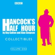 Hancock's Half Hour Collectibles: Volume 1 - Rarities from the BBC radio archive audiobook by Ray Galton, Alan Simpson