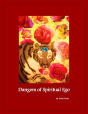 The Dangers of Spiritual Ego ebook by Osho Rose