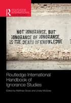 Routledge International Handbook of Ignorance Studies ebook by Matthias Gross, Linsey McGoey