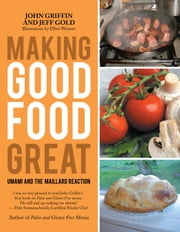 Making Good Food Great - Umami and the Maillard Reaction ebook by Elliot Wennet, John Griffin, Jeff Gold
