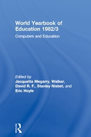 World Yearbook of Education 1982/3 - Computers and Education ebook by Jacquetta Megarry,David R. F. Walker,Stanley Nisbet,Eric Hoyle