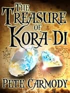 The Treasure of Kora-Di ebook by Pete Carmody