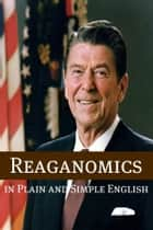 Reaganomics in Plain and Simple English ebook by BookCaps