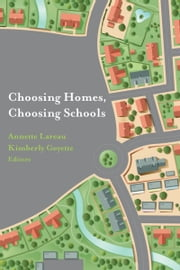 Choosing Homes, Choosing Schools ebook by Annette Lareau,Kimberly Goyette