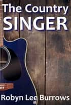 The Country Singer ebook by Robyn Lee Burrows